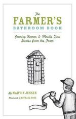 The Farmer's Bathroom Book : Country Humor & Mostly True Stories from the Farm - Marvin Jensen