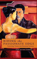 Riding the Passionate Edge : Converting Tension Into Emotional Intimacy - Mary Cushman