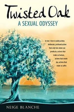 Twisted Oak : A Sexual Odyssey - Neige Blanche