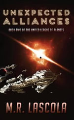 Unexpected Alliances : Book Two of the United League of Planets - M R Lascola