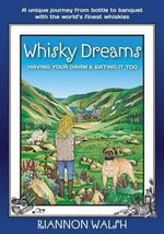 Whisky Dreams : Having Your DRAM & Eating It Too - Riannon Walsh
