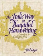 The Italic Way to Beautiful Handwriting : Cursive and Calligraphic - Fred Eager