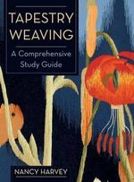 Tapestry Weaving : A Comprehensive Study Guide - Nancy Harvey