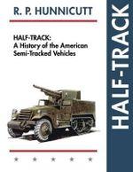 Half-Track : A History of American Semi-Tracked Vehicles - R P Hunnicutt