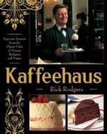 Kaffeehaus : Exquisite Desserts from the Classic Cafes of Vienna, Budapest, and Prague - Rick Rodgers