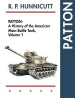 Patton : A History of the American Main Battle Tank - R P Hunnicutt