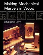 Making Mechanical Marvels in Wood - Professor of Old Age Psychiatry Raymond Levy