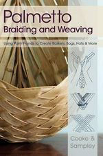 Palmetto Braiding and Weaving : Using Palm Fronds to Create Baskets, Bags, Hats & More - Viva Cooke