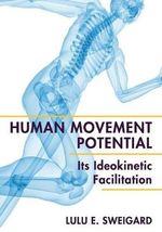 Human Movement Potential : Its Ideokinetic Facilitation - Lulu E Sweigard