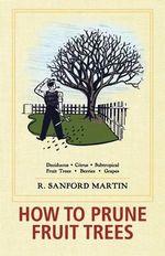 How to Prune Fruit Trees, Twentieth Edition - R Sanford Martin