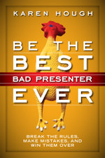 Be the Best Bad Presenter Ever : Break the Rules, Make Mistakes, and Win Them Over - Karen Hough