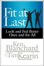 Fit at Last : Look and Feel Better Once and for All - Ken Blanchard