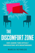 The Discomfort Zone : How Leaders Turn Difficult Conversations Into Breakthroughs - Marcia Reynolds
