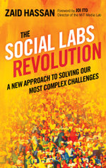The Social Labs Revolution : A New Approach to Solving our Most Complex Challenges - Zaid Hassan