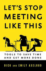 Let's Stop Meeting Like This : Tools to Save Time and Get More Done - Richard Axelrod