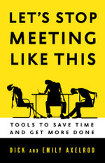 Let's Stop Meeting Like This : Tools to Save Time and Get More Done - Dick Axelrod