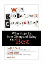 Who Kidnapped Excellence? : What Stops Us from Giving and Being Our Best - Harry Paul