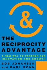 The Reciprocity Advantage : A New Way to Partner for Innovation and Growth - Bob Johansen