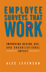Employee Surveys That Work : Improving Design, Use, and Organizational Impact - Alec Levenson