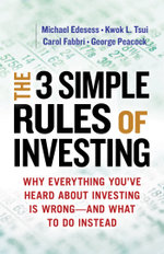The 3 Simple Rules of Investing : Why Everything You've Heard about Investing Is Wrong - and What to Do Instead - Michael Edesess