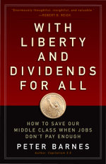 With Liberty and Dividends for All : How to Save Our Middle Class When Jobs Don't Pay Enough - Peter Barnes