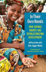 In Their Own Hands : How Savings Groups Are Revolutionizing Development - Jeffrey Ashe