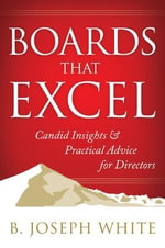 Boards That Excel : Candid Insights and Practical Advice for Directors - B. Joseph White