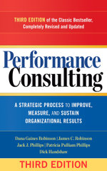 Performance Consulting : A Strategic Process to Improve, Measure, and Sustain Organizational Results - Dana Gaines Robinson