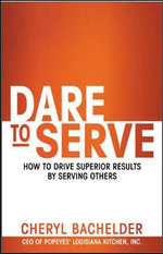 Dare to Serve : How to Drive Superior Results by Serving Others - Cheryl A. Bachelder