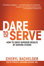 Dare to Serve : How to Drive Superior Results by Serving Others - Cheryl Bachelder
