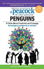 A Peacock in the Land of Penguins : A Fable About Creativity and Courage - BJ Gallagher