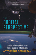 The Orbital Perspective : Lessons in Seeing the Big Picture from a Journey of 71 Million Miles - Ron Garan