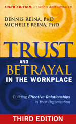 Trust and Betrayal in the Workplace : Building Effective Relationships in Your Organization - Dennis Reina