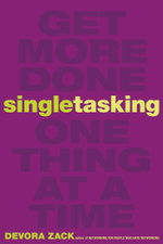 Singletasking : Get More Done-One Thing at a Time - Devora Zack