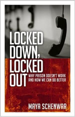 Locked Down, Locked Out : Why Prison Doesn't Work and How We Can Do Better - Maya Schenwar