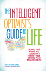 The Intelligent Optimist's Guide to Life : How to Find Health and Success in a World That's a Better Place Than You Think - Jurriaan Kamp