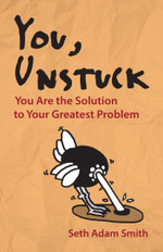 You, Unstuck : You Are the Solution to Your Greatest Problem - Seth Adam Smith