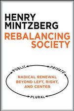 Rebalancing Society : Radical Renewal Beyond Left, Right, and Center - Henry Mintzberg