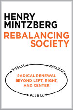 Rebalancing Society : Radical Renewal Beyond Left, Right, and Center - Henry Mintzberg