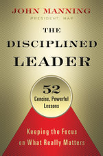 The Disciplined Leader : Keeping the Focus on What Really Matters - John Manning