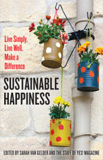 Sustainable Happiness : Live Simply, Live Well, Make a Difference