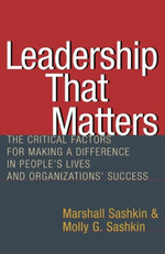 Leadership That Matters : The Critical Factors for Making a Difference in People's Lives and Organizations' Success - Marshall Sashkin