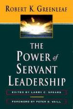 The Power of Servant-Leadership - Robert K. Greenleaf