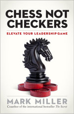 Chess Not Checkers : Elevate Your Leadership Game - Mark Miller