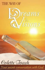 The Way of Dreams and Visions : Your Secret Conversation with God - Colette Toach
