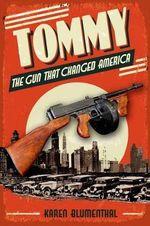 Tommy : The Gun That Changed America - Karen Blumenthal
