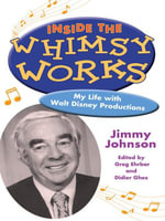 Inside the Whimsy Works : My Life with Walt Disney Productions - Jimmy Johnson