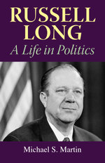 Russell Long : A Life in Politics - Michael S. Martin