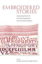 Embroidered Stories : Interpreting Women's Domestic Needlework from the Italian Diaspora