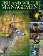 Fish and Wildlife Management : A Handbook for Mississippi Landowners - Adam T. Rohnke